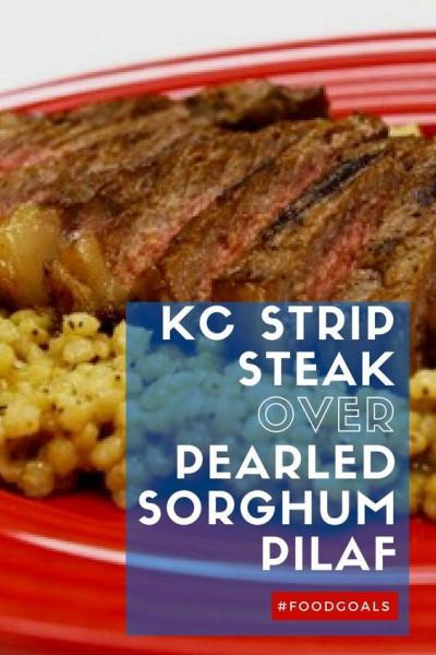 Best KC Strip Steak over Pearled Sorghum Pilaf