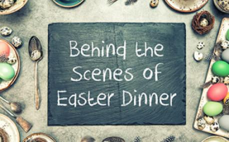 Behind the Scenes of Easter Dinner